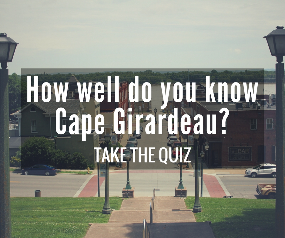 How well do you know Cape Girardeau?